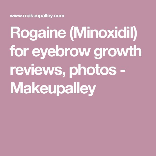 Rogaine Minoxidil For Eyebrow Growth Reviews Photos Makeupalley