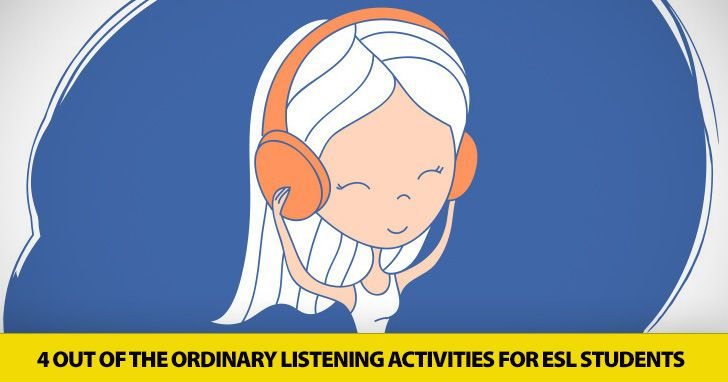 Listen to This: 4 Out of the Ordinary Listening Activities for ESL Students