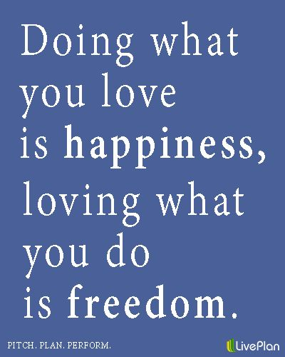 Doing What You Love Is Happiness Loving What You Do Is Freedom Custom Quotes About Loving What You Do