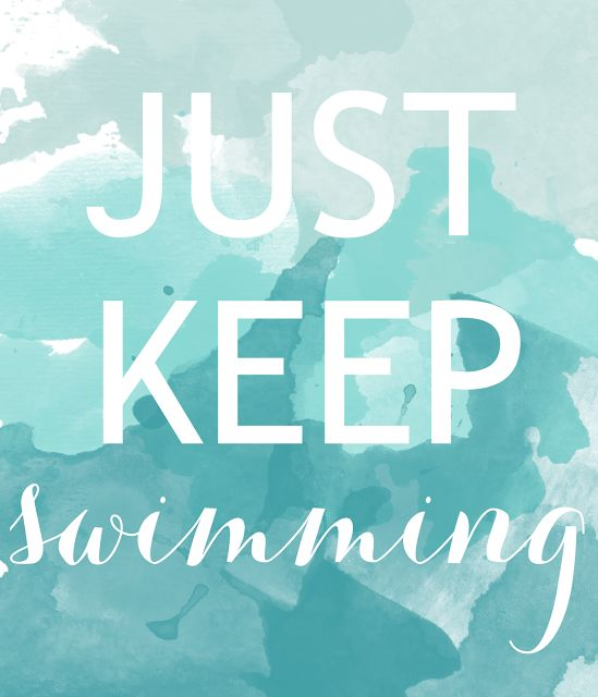Keep swimming, keep swimming