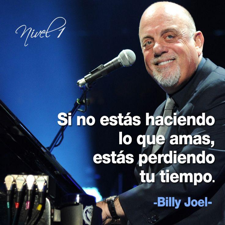 """""""Si no estás haciendo lo que amas, estás perdiendo tu tiempo."""" Billy Joel #frases #quotes #music"""