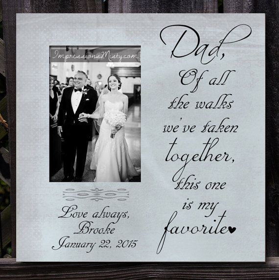 """Dad, of all the walks we've taken together, this one is my favorite"", Personalized Father of the Bride Picture Frame, $55 #weddinggifts #giftsfordad"
