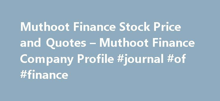 Muthoot Finance Stock Price and Quotes – Muthoot Finance Company Profile #journal #of #finance http://finance.remmont.com/muthoot-finance-stock-price-and-quotes-muthoot-finance-company-profile-journal-of-finance/  #muthoot finance # Stocks 21 stocks have risen up to 178%. This is about the same time when India VIX started receding and Rs 58,000 crore worth of foreign flows entered the market. ICRA Upgrades Muthoot Finance Long Term Debt Rating from AA-/Stable to AA/Stable Muthoot Finance Ltd…