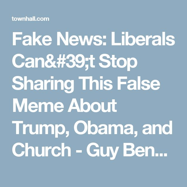 Fake News: Liberals Can't Stop Sharing This False Meme About Trump, Obama, and Church - Guy Benson