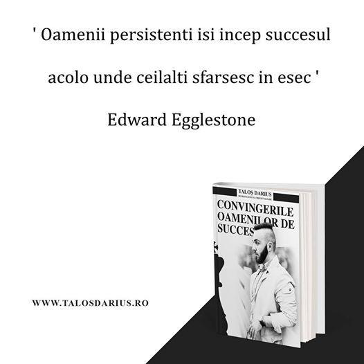 ' Oamenii #persistenţi îşi încep succesul acolo unde ceilalţi sfârşesc în eşec ' Edward Egglestone   Detalii carte aici: http://talosdarius.ro/produse/