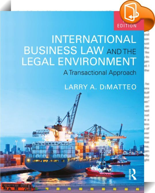 International Business Law and the Legal Environment    :  International Business Law and the Legal Environment provides business students with a strong understanding of the legal principles that govern doing business internationally. Not merely about compliance, this book emphasizes how to use the law to create value and competitive advantage.  DiMatteo's transactional approach walks students through key business transactions—from import and export, contracts, and finance to countertr...