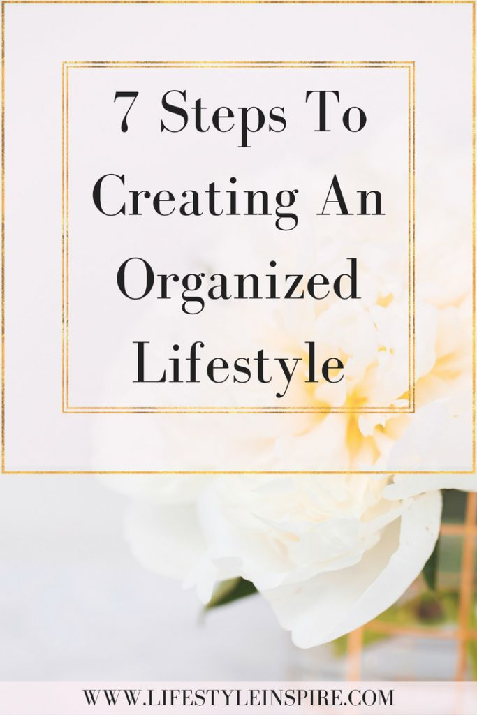 7 Steps To Creating An Organized Lifestyle