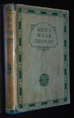 Men's Wear Display : A Practical Work on Window Showmanship and Interior Planning and ...