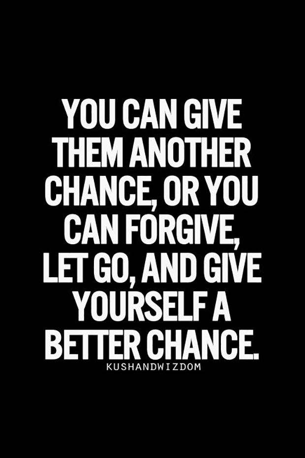 "Don't ever let someone keep you from happiness. | ""You can give them another chance, or you can forgive, let go, and give yourself a better chance."""
