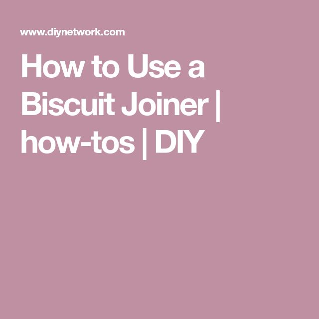 How to Use a Biscuit Joiner | how-tos | DIY
