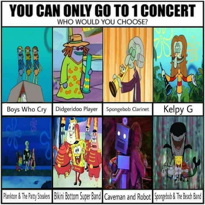 "Take me to Spongebob and the Beach Band. I wanna listen to ""Ripped Pants"" again!"