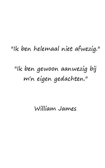"""""""Ik ben niet afwezig. Ik ben gewoon aanwezig bij m'n eigen gedachten.""""  William James #dagdromen #beelddenker"""