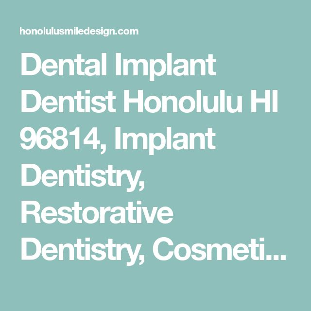 Dental Implant Dentist Honolulu HI 96814, Implant Dentistry, Restorative Dentistry, Cosmetic Dentist
