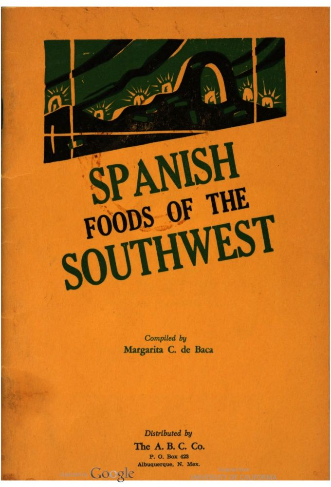 Spanish Foods of the Southwest, compiled by: Margarita C. de Baca (1937)   Hathi Trust Digital Library