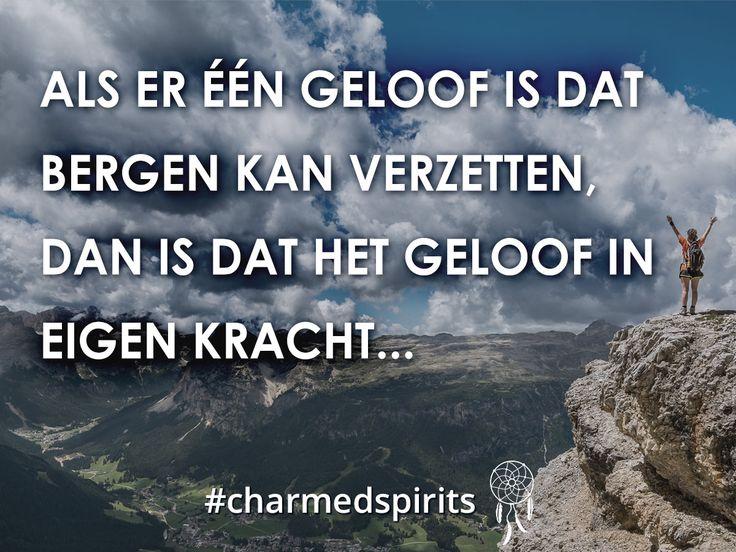 Als er één geloof is dat bergen kan verzetten, dan is dat het geloof in eigen kracht. #quote #spiritueel
