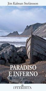 """Paradiso e Inferno, Stefànsson, Iperborea.  Per dirlo con le parole di Emanuele Trevi che firma la postfazione: """"Si vorrebbe leggere solo libri come questo""""."""
