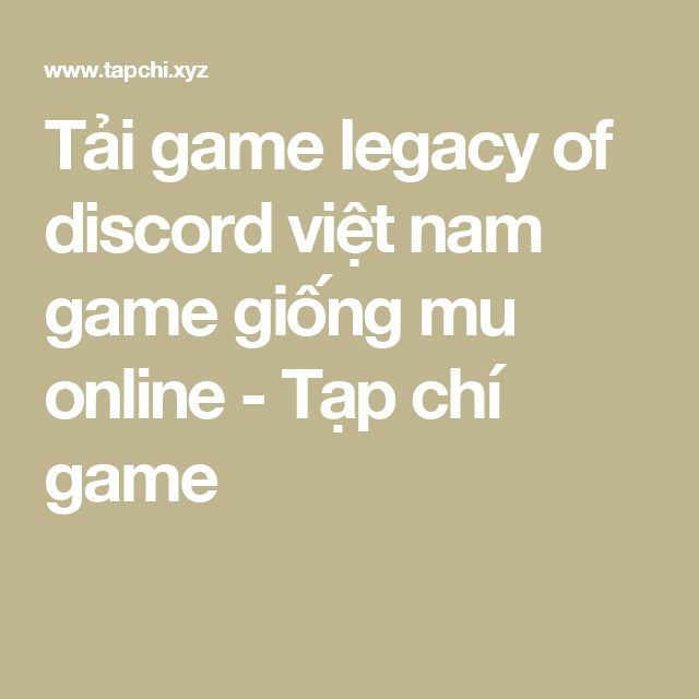 Tải game legacy of discord việt nam game giống mu online - Tạp chí game