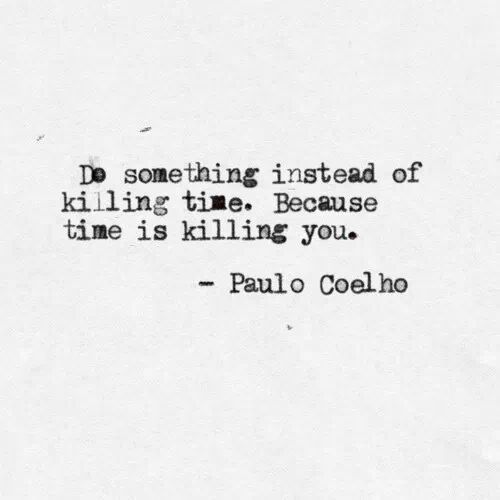 deep quote!! time is killing you
