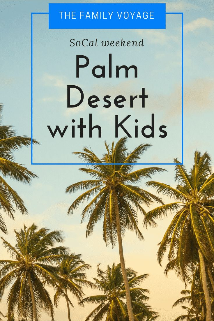 California Map Rancho Mirage%0A Palm Desert with kids   Weekend getaway from Los Angeles   Family travel in  Southern California