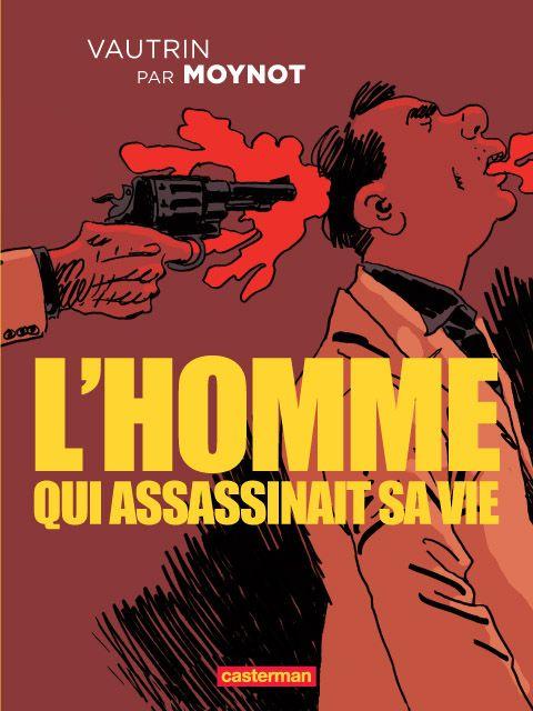 L'Homme qui assassinait sa vie, balade en enfer - http://www.ligneclaire.info/casterman-vautrin-moynot-8868.html