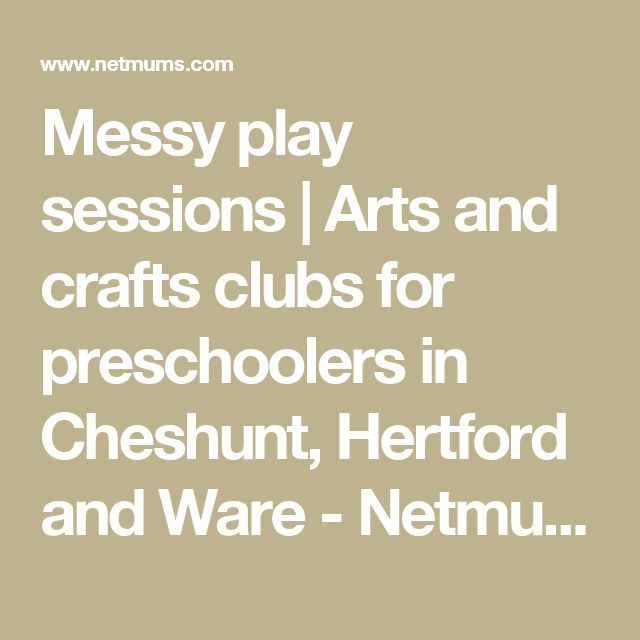 Messy play sessions | Arts and crafts clubs for preschoolers in Cheshunt, Hertford and Ware - Netmums