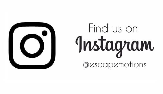 Find us on Instagram! @escapemotions https://www.instagram.com/escapemotions