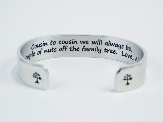 """Cousin Gift - """"Cousin to cousin we will always be, a couple of nuts off the family tree.  Love, (name)"""" 1/2"""" hidden message cuff bracelet"""