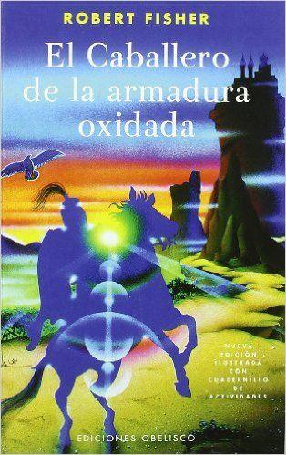 El caballero de la armadura oxidada NUEVA CONSCIENCIA: Amazon.es: Robert Fisher: Libros