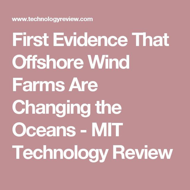 First Evidence That Offshore Wind Farms Are Changing the Oceans - MIT Technology Review