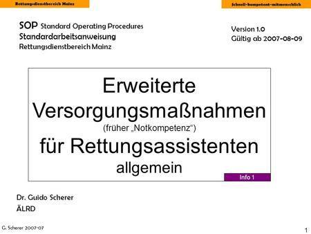 G. Scherer 2007-07 Rettungsdienstbereich Mainz Schnell-kompetent-mitmenschlich 1 SOP Standard Operating Procedures Standardarbeitsanweisung Rettungsdienstbereich.