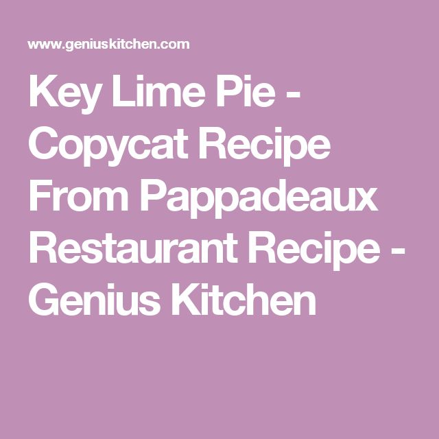 Key Lime Pie - Copycat Recipe From Pappadeaux Restaurant Recipe - Genius Kitchen