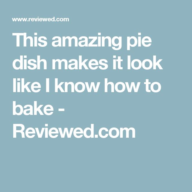 This amazing pie dish makes it look like I know how to bake - Reviewed.com