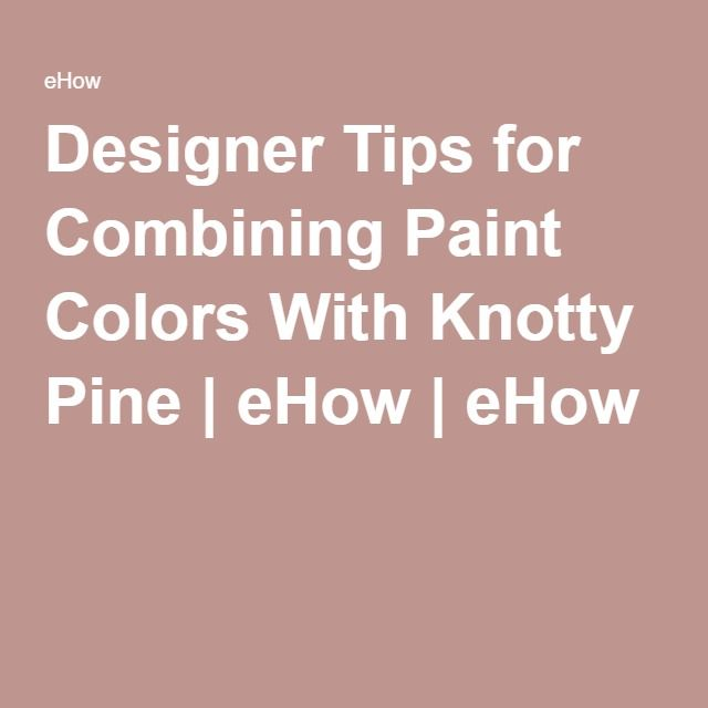 Painted Knotty Pine Cabinets: Designer Tips For Combining Paint Colors With Knotty Pine