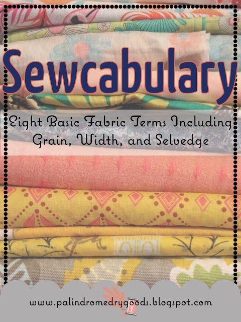 Sewcabulary: Eight Basic Fabric Terms. An illustrated introduction to sewing terms. from www.palindromedrygoods.com