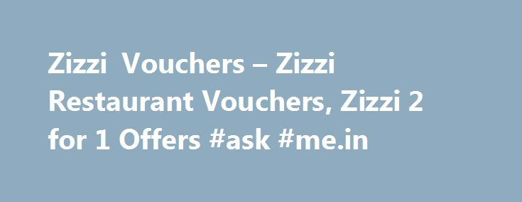 Zizzi Vouchers – Zizzi Restaurant Vouchers, Zizzi 2 for 1 Offers #ask #me.in http://questions.nef2.com/zizzi-vouchers-zizzi-restaurant-vouchers-zizzi-2-for-1-offers-ask-me-in/  #ask restaurant voucher # Sorry, we cannot find any Zizzi offers* at present. Get Email Savings Alerts With The Latest Voucher Codes And Hot Deals Earn Free Chicken With Loyalty Cards at Nando's Added: 21st December 2013 Website did not open? Please click here Zizzi vouchers, discount vouchers and deals are a…