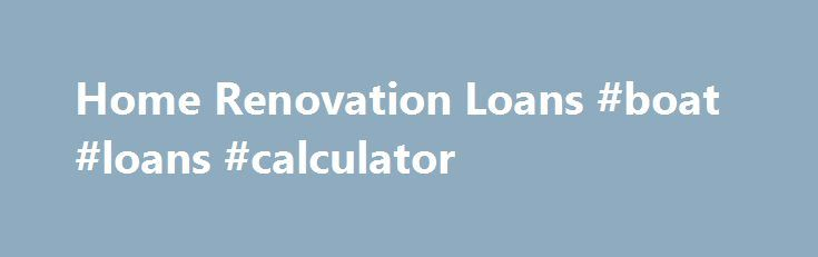 Home Renovation Loans #boat #loans #calculator http://loan-credit.remmont.com/home-renovation-loans-boat-loans-calculator/  #renovation loan # Looking to Renovate? Overview Home Maintenance Renovations and Improvements Major Renovation Tips for Renovation Loan Options Overview If you've been dreaming of a bigger kitchen, an updated bathroom, or simply some additional living space, a BBVA Compass home remodeling loan or line of credit can give you the money you need to […]