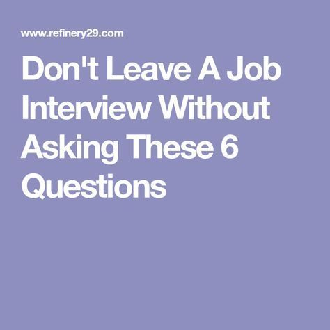 Don't Leave A Job Interview Without Asking These 6 Questions #Jobinterviewquestions