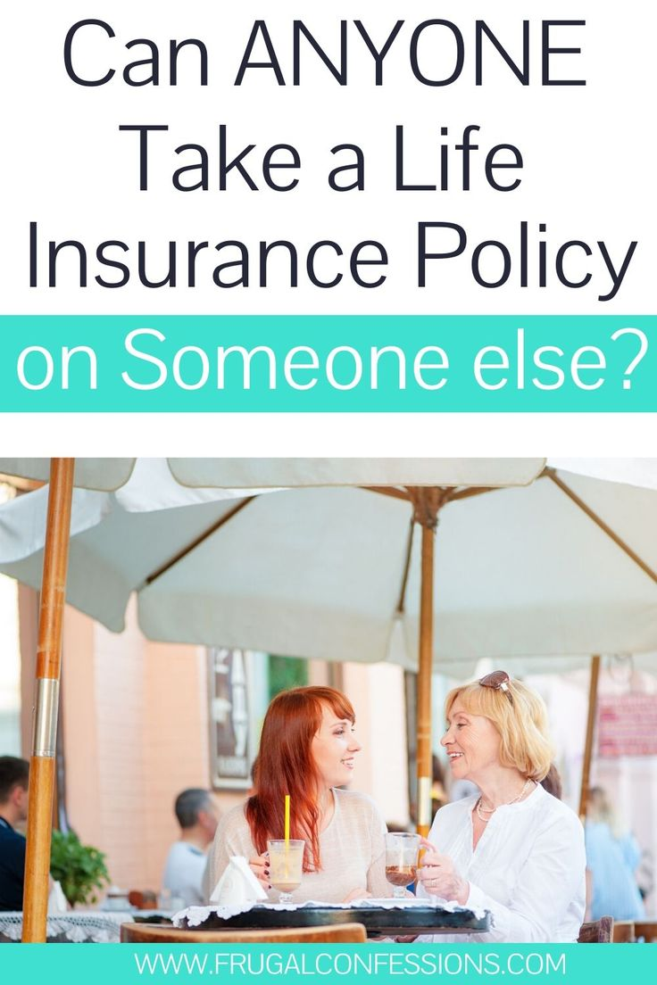 Can You Take a Life Insurance Policy Out on Anyone ...