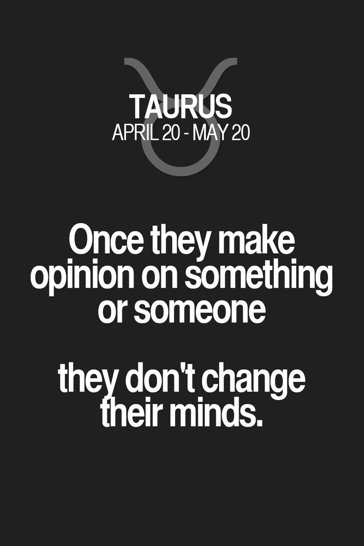 Once they make opinion on something or someone they don't change their minds. Taurus | Taurus Quotes | Taurus Zodiac Signs