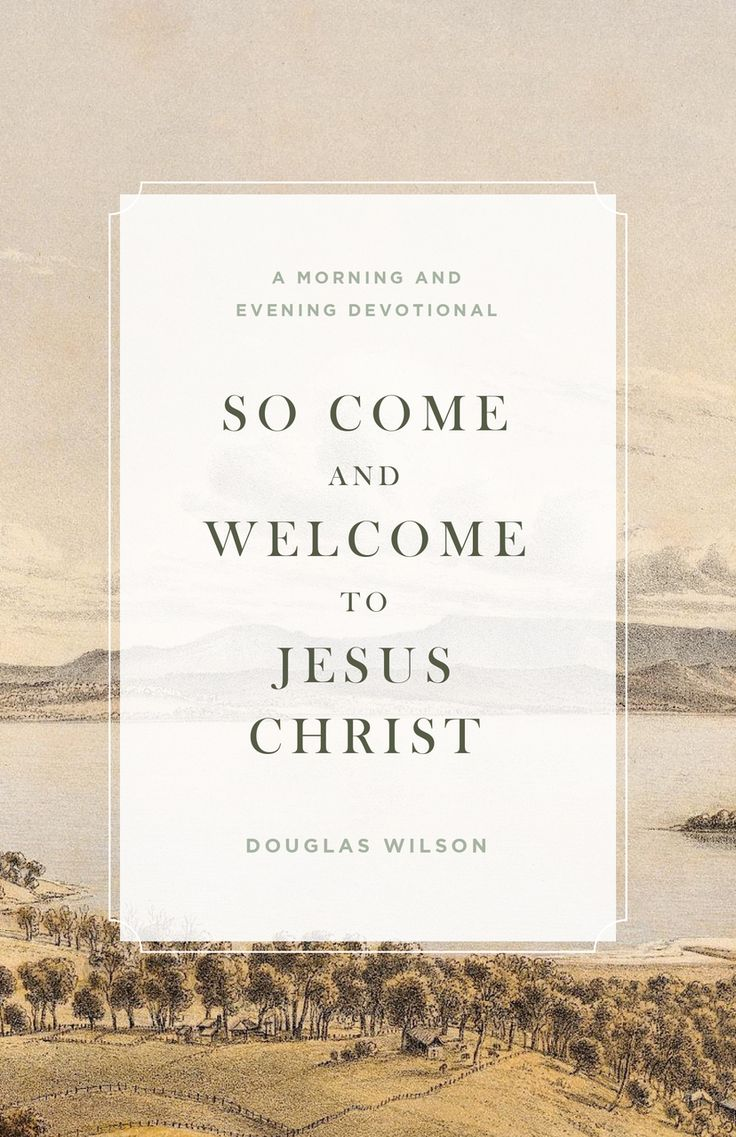 So Come and Welcome to Jesus Christ: A Morning and Evening Devotional - Canon Press