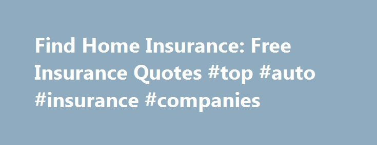 Find Home Insurance: Free Insurance Quotes #top #auto #insurance #companies http://insurance.remmont.com/find-home-insurance-free-insurance-quotes-top-auto-insurance-companies/  #find home insurance # find home insurance Find home insurance You will receive reasonable and competitive quotes and you will be more likely to be paid in the event of a claim. find home insurance However, for someone working in the office and simply has a small chance of getting sick or having an accident, […]The…