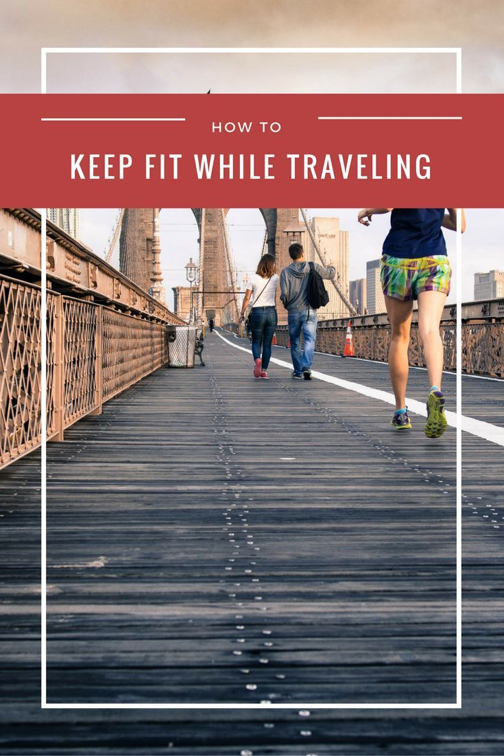 How to stay fit and healthy while you travel: Tips for diet and exercise