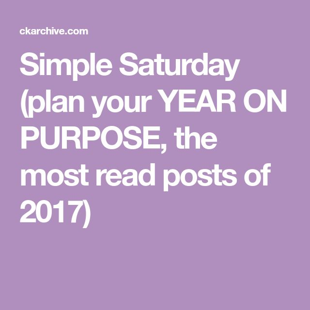 Simple Saturday (plan your YEAR ON PURPOSE, the most read posts of 2017)
