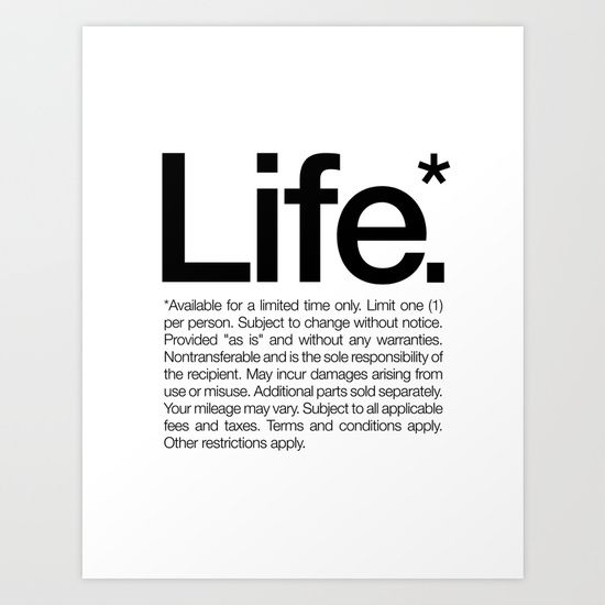Life.* Available for a limited time only. (White) Art Print by WORDS BRAND™ - $18.00