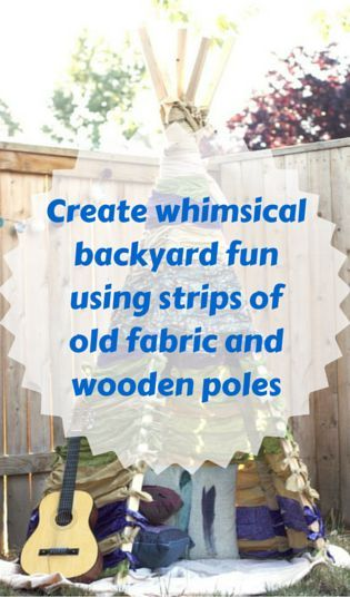 Create Whimsical Backyard Fun Using Strips Of Old Fabric And Wooden Poles