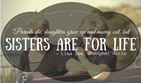 We couldn't agree more with this sweet book quote from Lisa See's Shanghai Girls celebrating the importance of family and sisterhood.