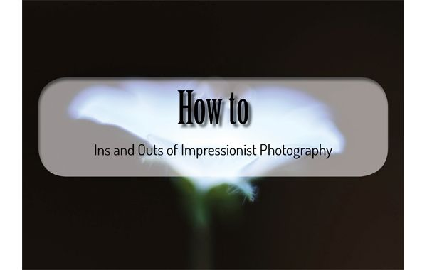Ins and outs of impressionist photography. Tutorial Eva polak