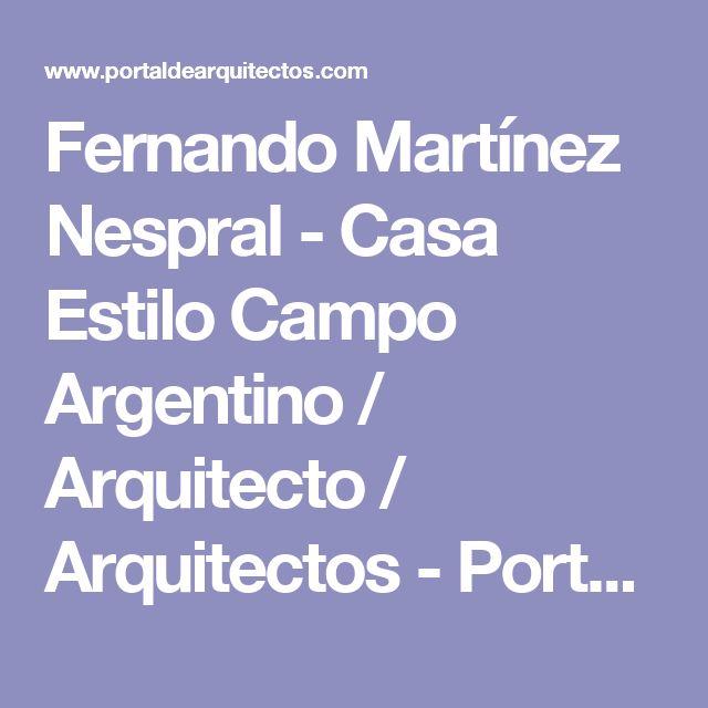 Fernando Martínez Nespral - Casa Estilo Campo Argentino / Arquitecto / Arquitectos - Portal de Arquitectos