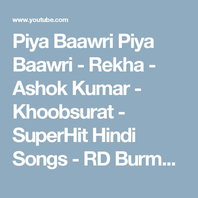 Piya Baawri Piya Baawri - Rekha - Ashok Kumar - Khoobsurat - SuperHit Hindi Songs - RD Burman - YouTube