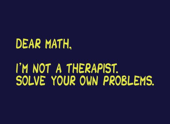 This is what I wanted to say in math class last semester...Funny!
